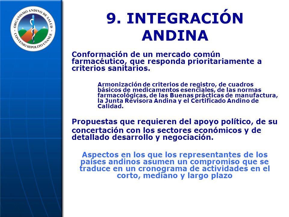 9. INTEGRACIÓN ANDINA Conformación de un mercado común farmacéutico, que responda prioritariamente a criterios sanitarios. Armonización de criterios d