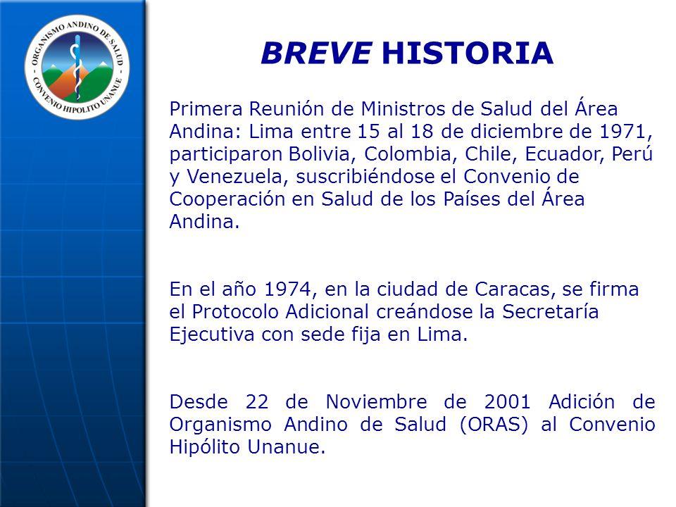 BREVE HISTORIA Primera Reunión de Ministros de Salud del Área Andina: Lima entre 15 al 18 de diciembre de 1971, participaron Bolivia, Colombia, Chile, Ecuador, Perú y Venezuela, suscribiéndose el Convenio de Cooperación en Salud de los Países del Área Andina.