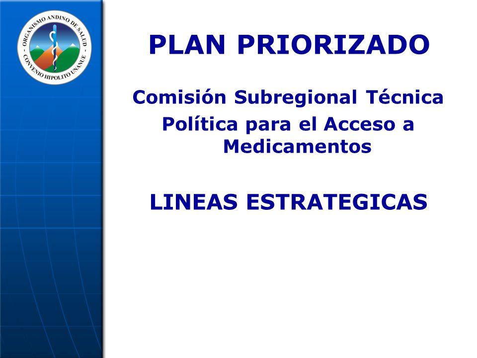 PLAN PRIORIZADO Comisión Subregional Técnica Política para el Acceso a Medicamentos LINEAS ESTRATEGICAS