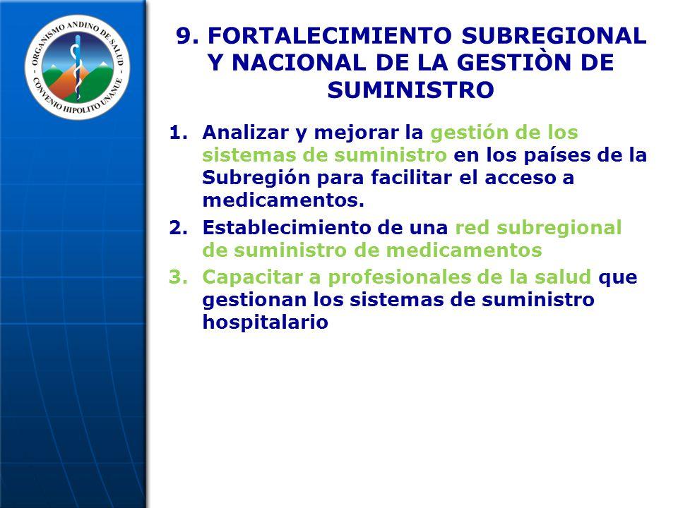 9. FORTALECIMIENTO SUBREGIONAL Y NACIONAL DE LA GESTIÒN DE SUMINISTRO 1.Analizar y mejorar la gestión de los sistemas de suministro en los países de l