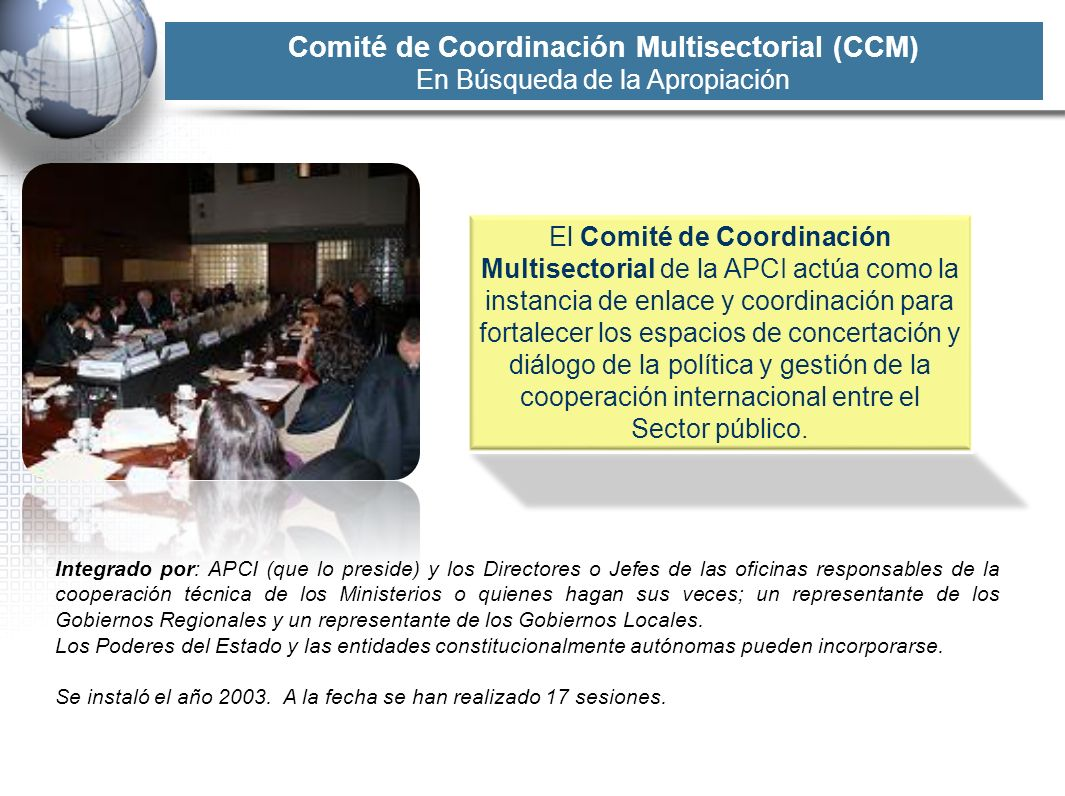 Comité de Coordinación Multisectorial (CCM) En Búsqueda de la Apropiación El Comité de Coordinación Multisectorial de la APCI actúa como la instancia
