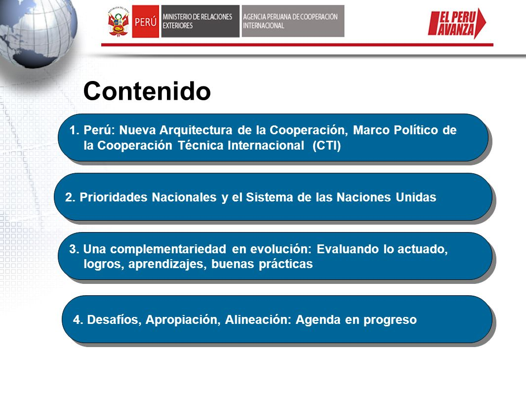 Contenido 1.Perú: Nueva Arquitectura de la Cooperación, Marco Político de la Cooperación Técnica Internacional (CTI) 1.Perú: Nueva Arquitectura de la