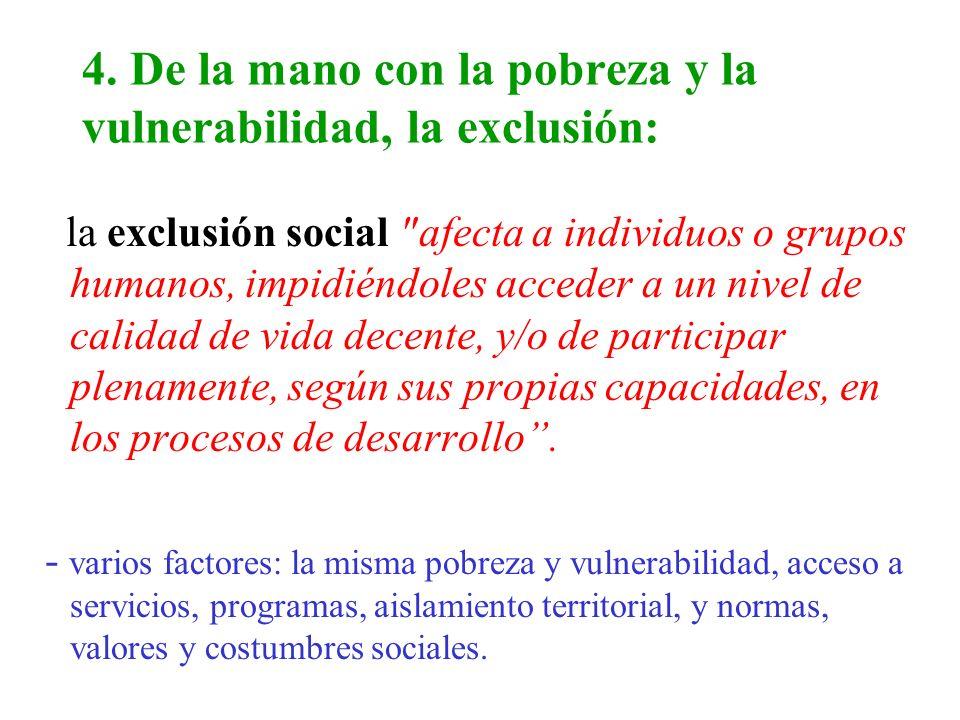 4. De la mano con la pobreza y la vulnerabilidad, la exclusión: la exclusión social