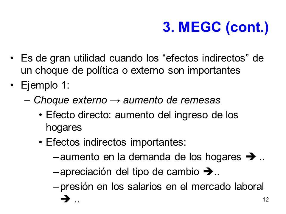 12 3. MEGC (cont.) Es de gran utilidad cuando los efectos indirectos de un choque de política o externo son importantes Ejemplo 1: –Choque externo aum