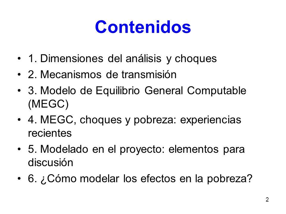 2 Contenidos 1. Dimensiones del análisis y choques 2. Mecanismos de transmisión 3. Modelo de Equilibrio General Computable (MEGC) 4. MEGC, choques y p