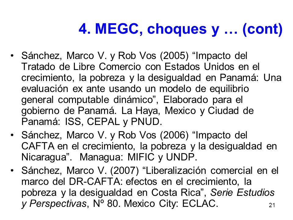 21 4. MEGC, choques y … (cont) Sánchez, Marco V. y Rob Vos (2005) Impacto del Tratado de Libre Comercio con Estados Unidos en el crecimiento, la pobre