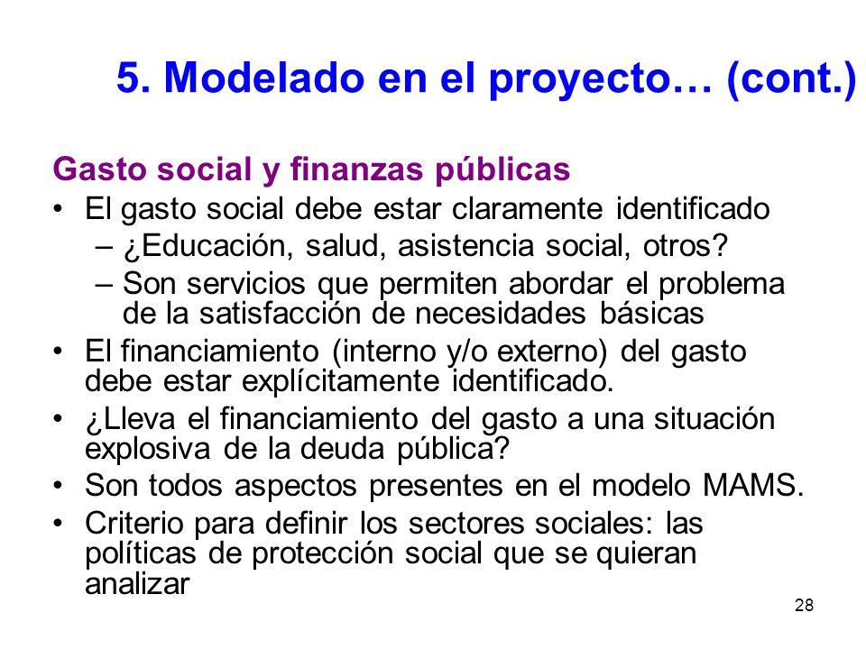 28 5. Modelado en el proyecto… (cont.) Gasto social y finanzas públicas El gasto social debe estar claramente identificado –¿Educación, salud, asisten