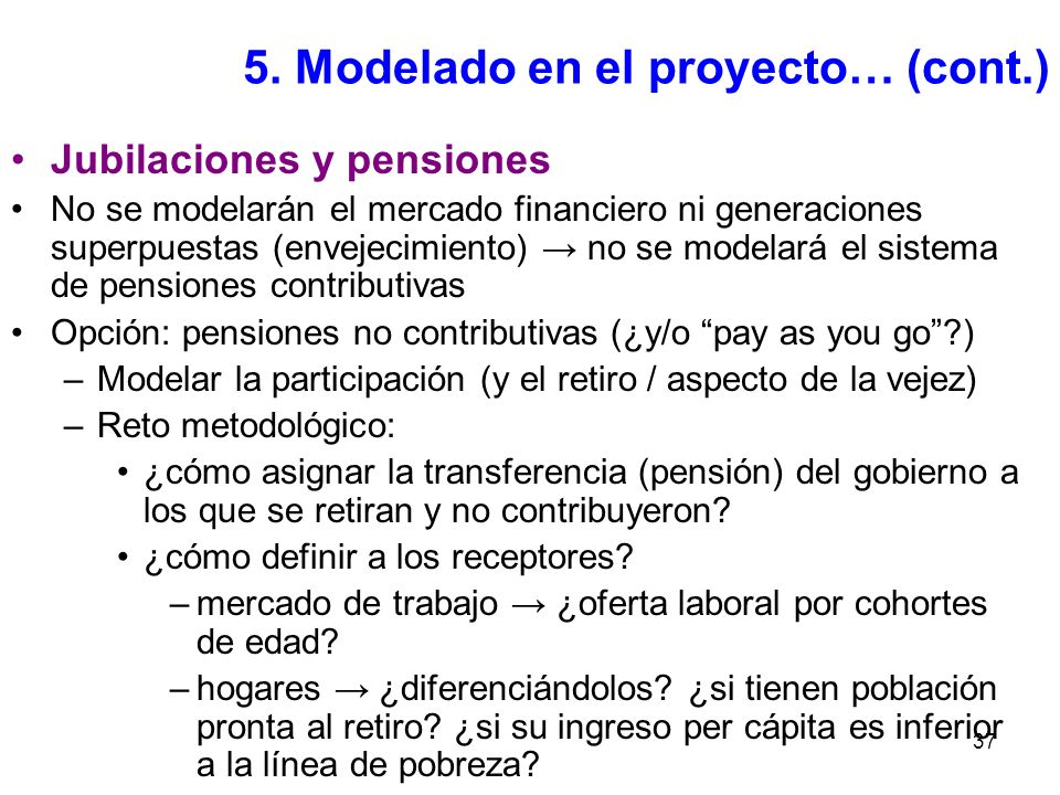 37 5. Modelado en el proyecto… (cont.) Jubilaciones y pensiones No se modelarán el mercado financiero ni generaciones superpuestas (envejecimiento) no