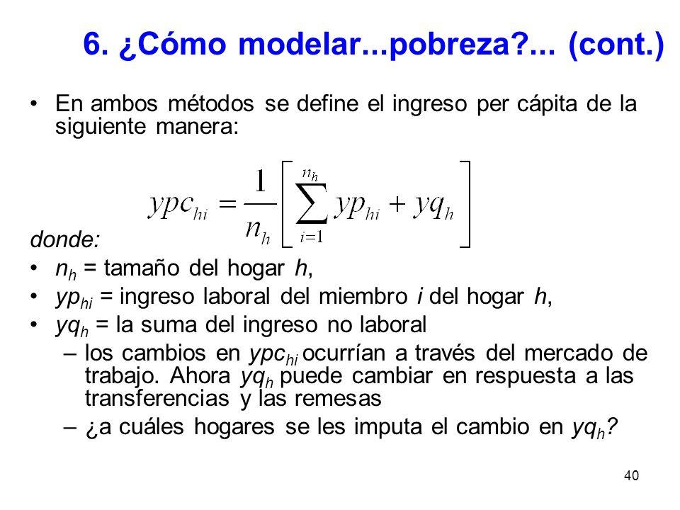 40 6. ¿Cómo modelar...pobreza?... (cont.) En ambos métodos se define el ingreso per cápita de la siguiente manera: donde: n h = tamaño del hogar h, yp