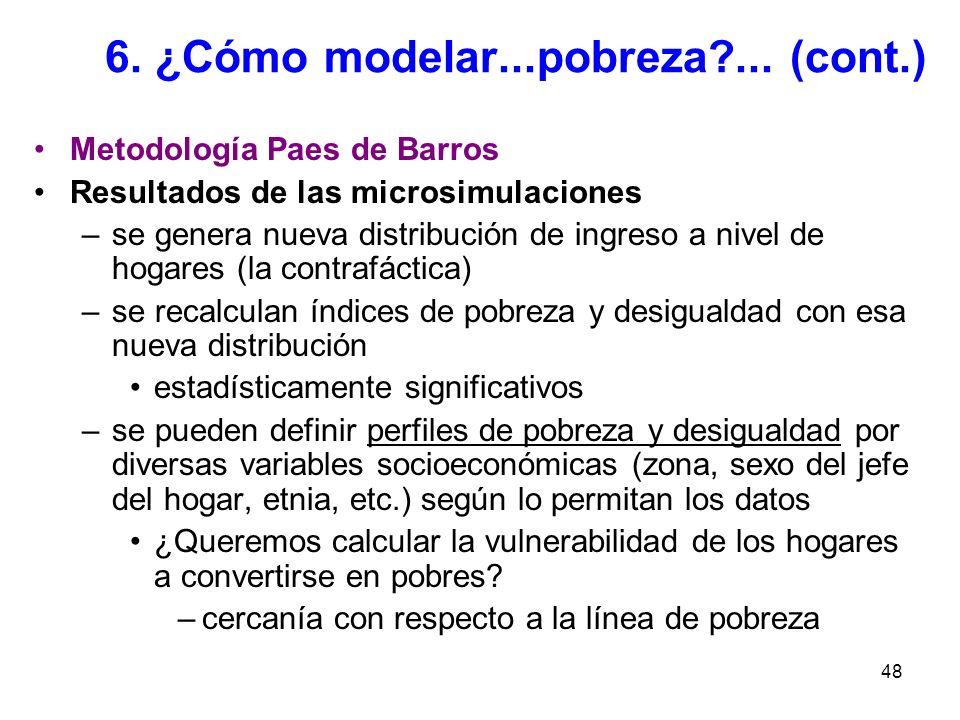 48 6. ¿Cómo modelar...pobreza?... (cont.) Metodología Paes de Barros Resultados de las microsimulaciones –se genera nueva distribución de ingreso a ni