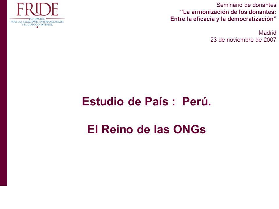 Seminario de donantes La armonización de los donantes: Entre la eficacia y la democratización Madrid 23 de noviembre de 2007 Estudio de País : Perú.