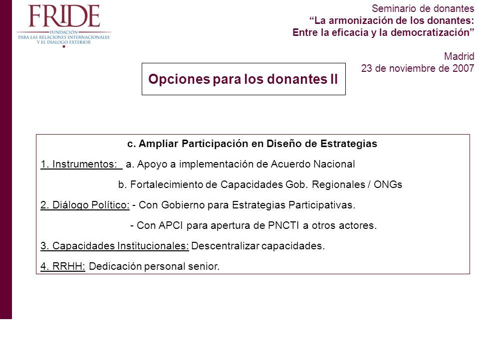 Seminario de donantes La armonización de los donantes: Entre la eficacia y la democratización Madrid 23 de noviembre de 2007 Opciones para los donantes II c.