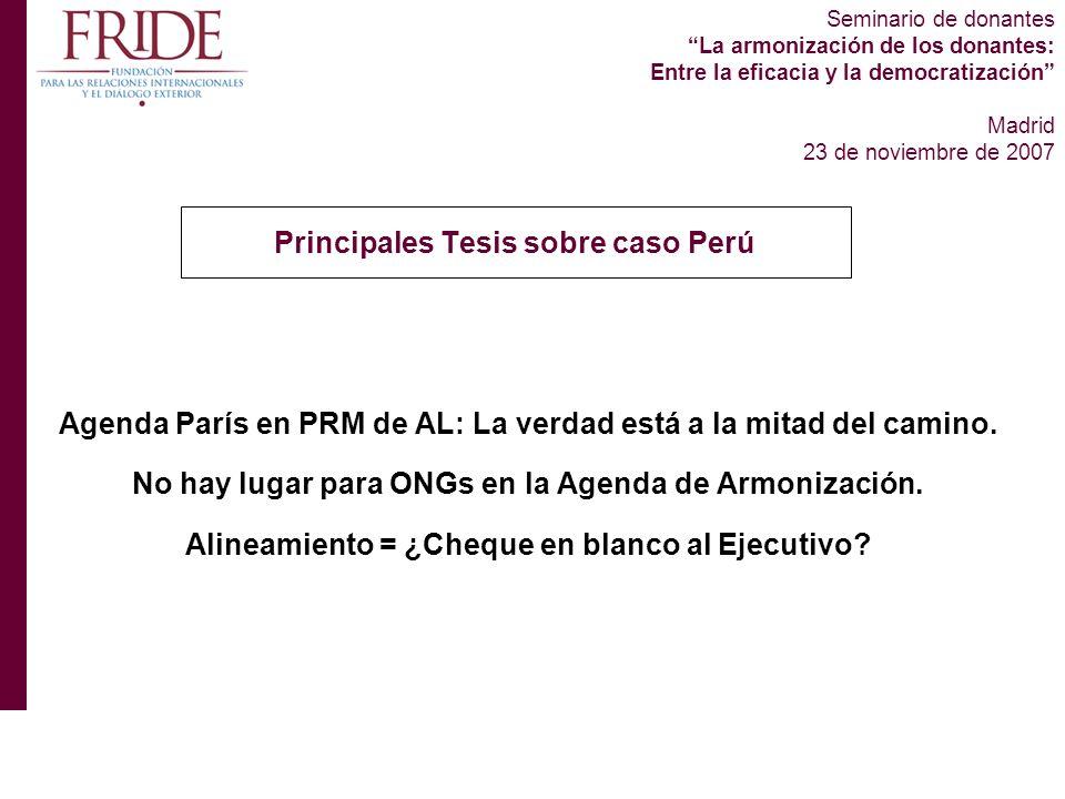 Seminario de donantes La armonización de los donantes: Entre la eficacia y la democratización Madrid 23 de noviembre de 2007 Agenda París en PRM de AL: La verdad está a la mitad del camino.