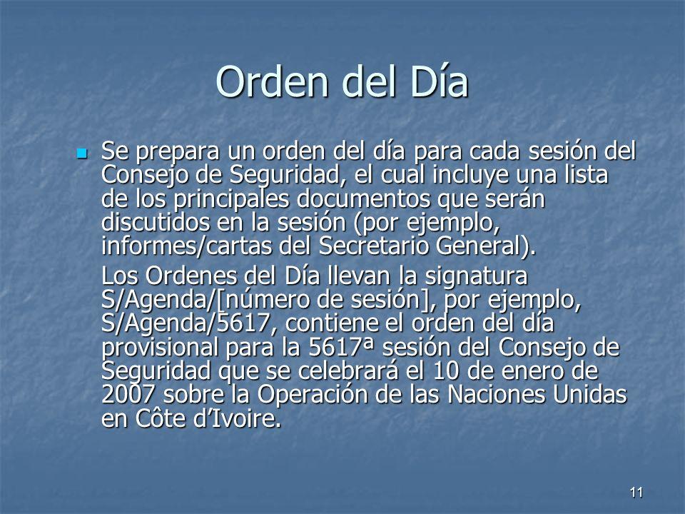 11 Orden del Día Se prepara un orden del día para cada sesión del Consejo de Seguridad, el cual incluye una lista de los principales documentos que serán discutidos en la sesión (por ejemplo, informes/cartas del Secretario General).