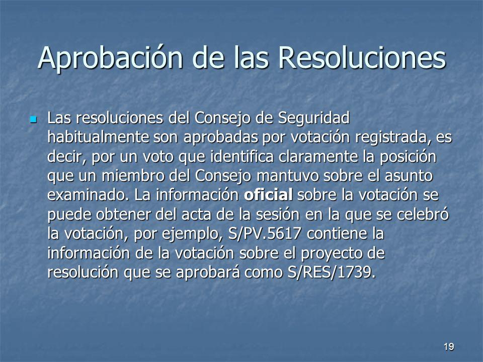 19 Aprobación de las Resoluciones Las resoluciones del Consejo de Seguridad habitualmente son aprobadas por votación registrada, es decir, por un voto que identifica claramente la posición que un miembro del Consejo mantuvo sobre el asunto examinado.