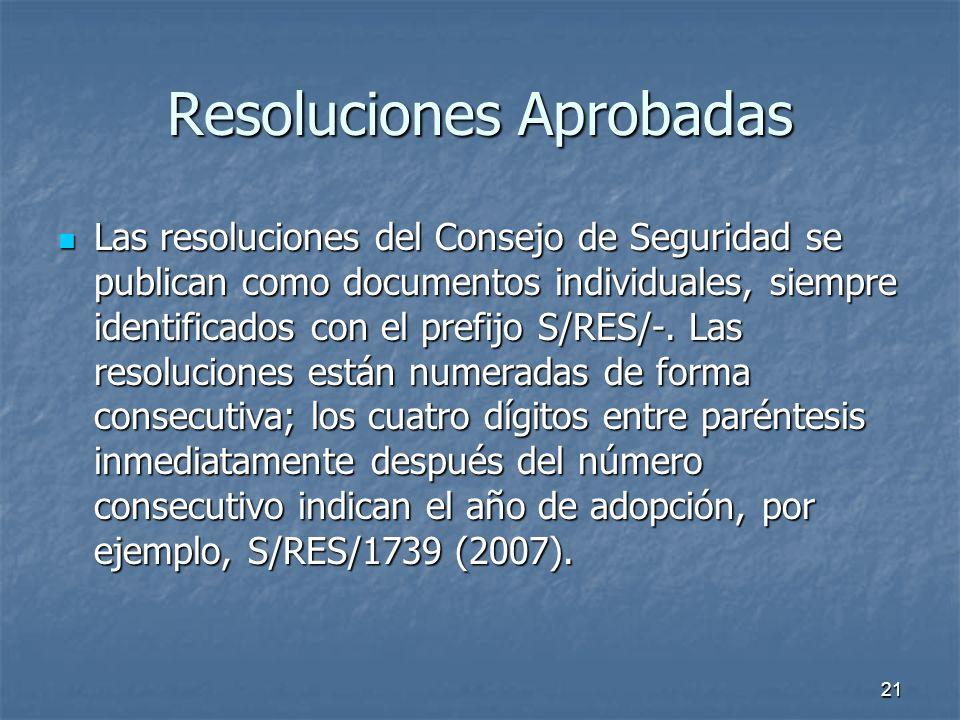 21 Resoluciones Aprobadas Las resoluciones del Consejo de Seguridad se publican como documentos individuales, siempre identificados con el prefijo S/RES/-.