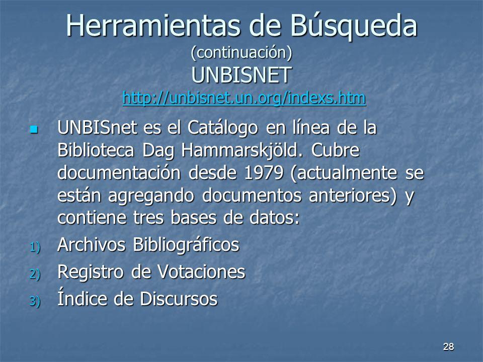 28 Herramientas de Búsqueda (continuación) UNBISNET http://unbisnet.un.org/indexs.htm http://unbisnet.un.org/indexs.htm UNBISnet es el Catálogo en línea de la Biblioteca Dag Hammarskjöld.