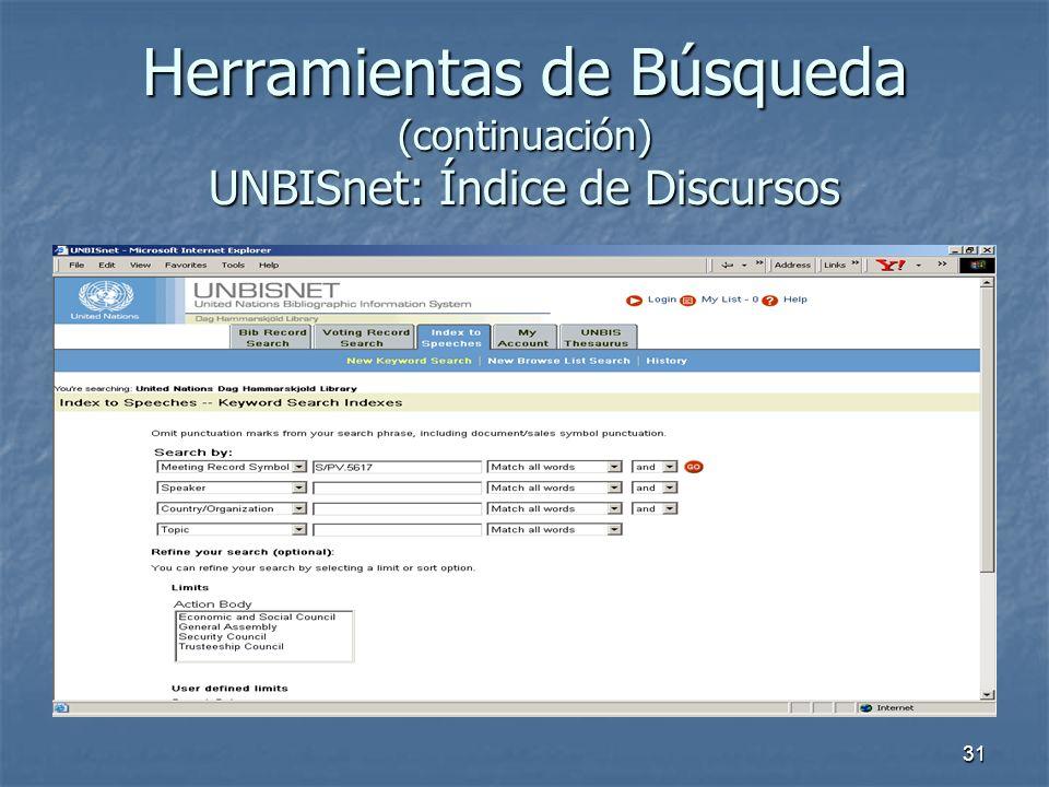31 Herramientas de Búsqueda (continuación) UNBISnet: Índice de Discursos