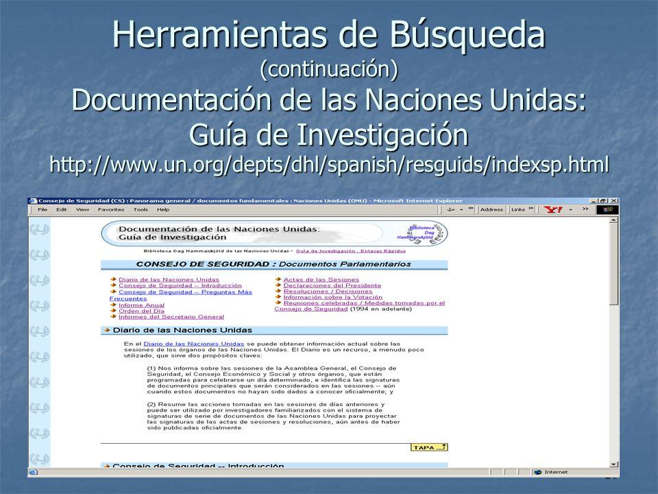 37 Herramientas de Búsqueda (continuación) Documentación de las Naciones Unidas: Guía de Investigación http://www.un.org/depts/dhl/spanish/resguids/indexsp.html