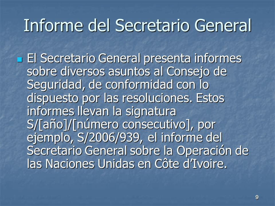 9 Informe del Secretario General El Secretario General presenta informes sobre diversos asuntos al Consejo de Seguridad, de conformidad con lo dispuesto por las resoluciones.