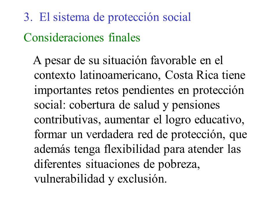3. El sistema de protección social Consideraciones finales A pesar de su situación favorable en el contexto latinoamericano, Costa Rica tiene importan