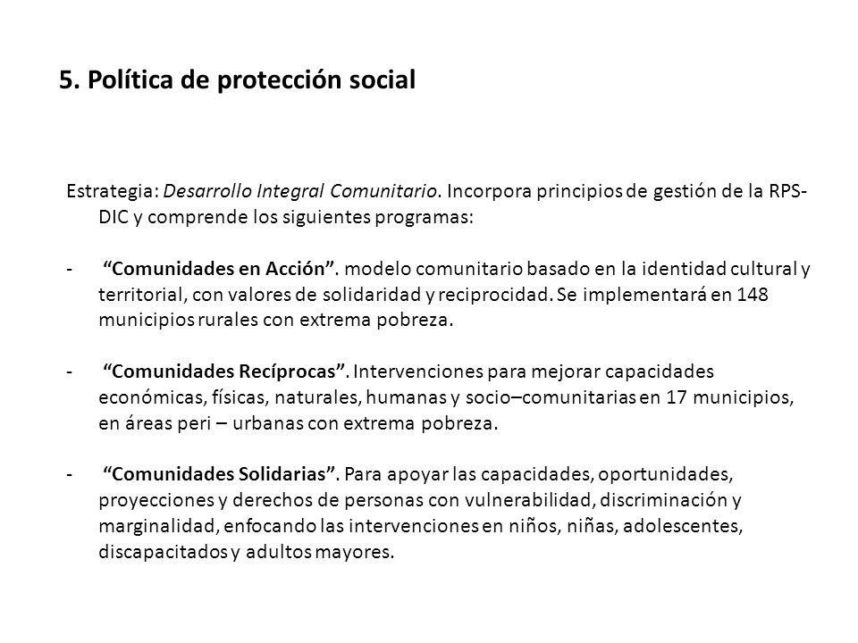 5. Política de protección social Estrategia: Desarrollo Integral Comunitario.