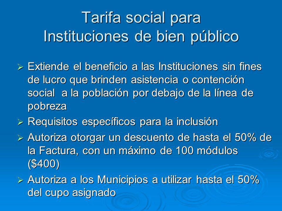 Tarifa social para Instituciones de bien público Extiende el beneficio a las Instituciones sin fines de lucro que brinden asistencia o contención soci
