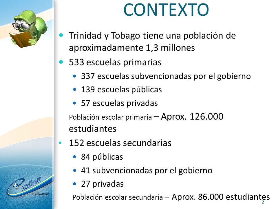 CONTEXTO Trinidad y Tobago tiene una población de aproximadamente 1,3 millones 533 escuelas primarias 337 escuelas subvencionadas por el gobierno 139