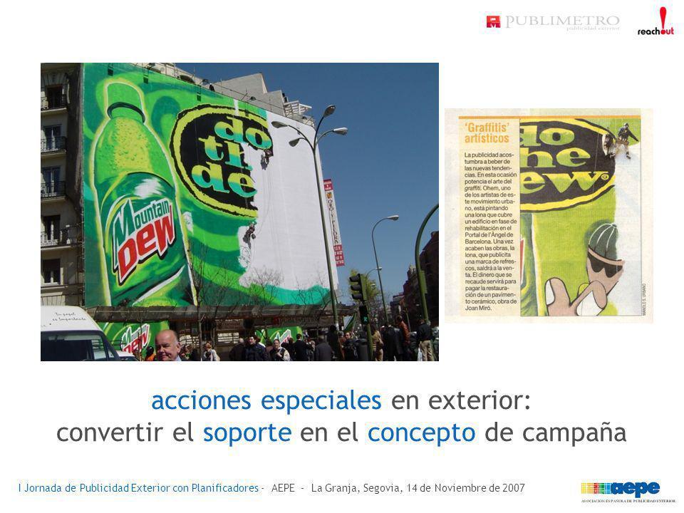 acciones especiales en exterior: convertir el soporte en el concepto de campaña I Jornada de Publicidad Exterior con Planificadores - AEPE - La Granja