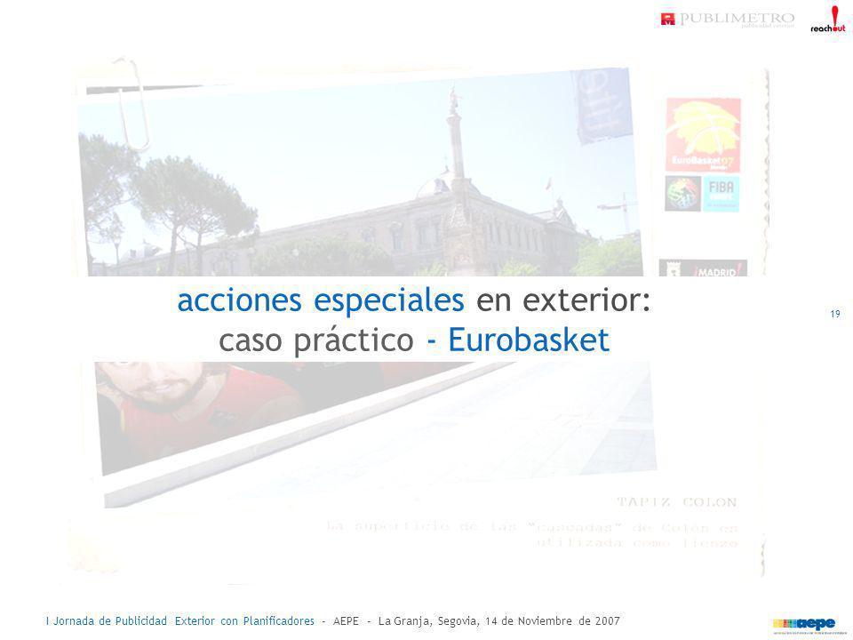 I Jornada de Publicidad Exterior con Planificadores - AEPE - La Granja, Segovia, 14 de Noviembre de 2007 acciones especiales en exterior: caso práctic