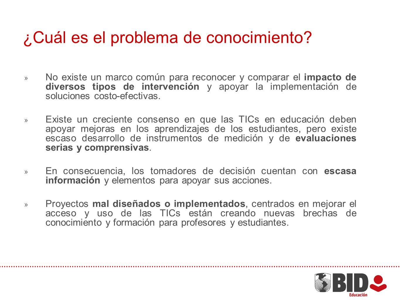 ¿Cuál es el problema de conocimiento? No existe un marco común para reconocer y comparar el impacto de diversos tipos de intervención y apoyar la impl
