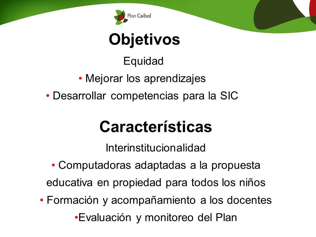 Objetivos Equidad Mejorar los aprendizajes Desarrollar competencias para la SIC Características Interinstitucionalidad Computadoras adaptadas a la pro