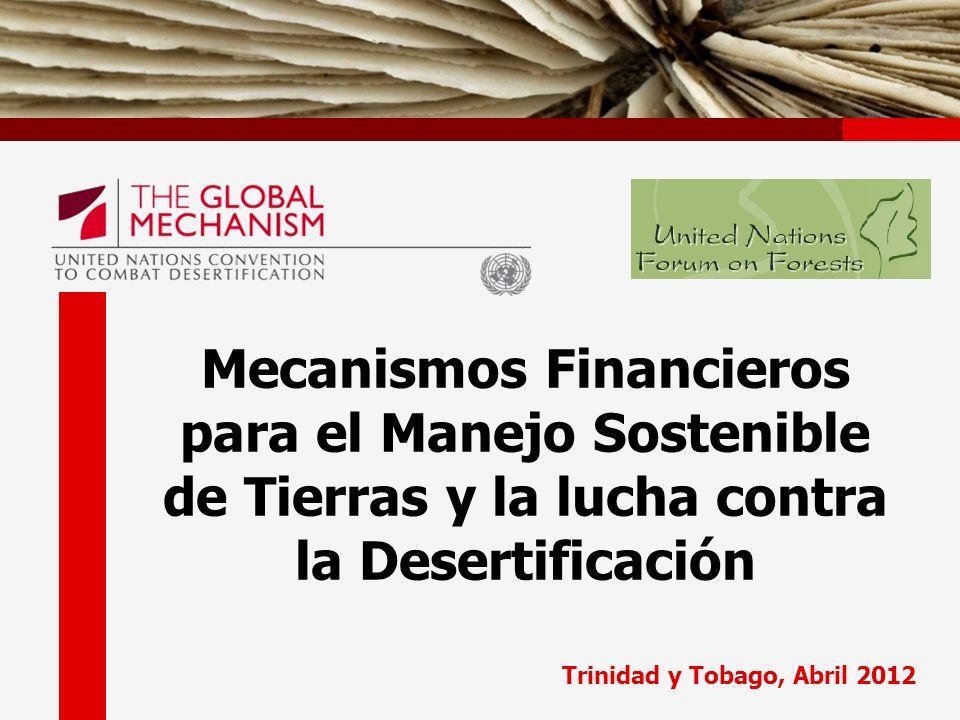 Trinidad y Tobago, Abril 2012 Mecanismos Financieros para el Manejo Sostenible de Tierras y la lucha contra la Desertificación