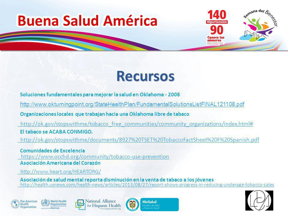 Buena Salud América Inserte su logo Recursos http://ok.gov/stopswithme/tobacco_free_communities/community_organizations/index.html# http://ok.gov/stopswithme/documents/8927%20TSET%20TobaccoFactSheet%20F%20Spanish.pdf https://www.occhd.org/community/tobacco-use-prevention http://www.heart.org/HEARTORG/ http://health.usnews.com/health-news/articles/2013/08/27/report-shows-progress-in-reducing-underage-tobacco-sales Comunidades de Excelencia El tabaco se ACABA CONMIGO.