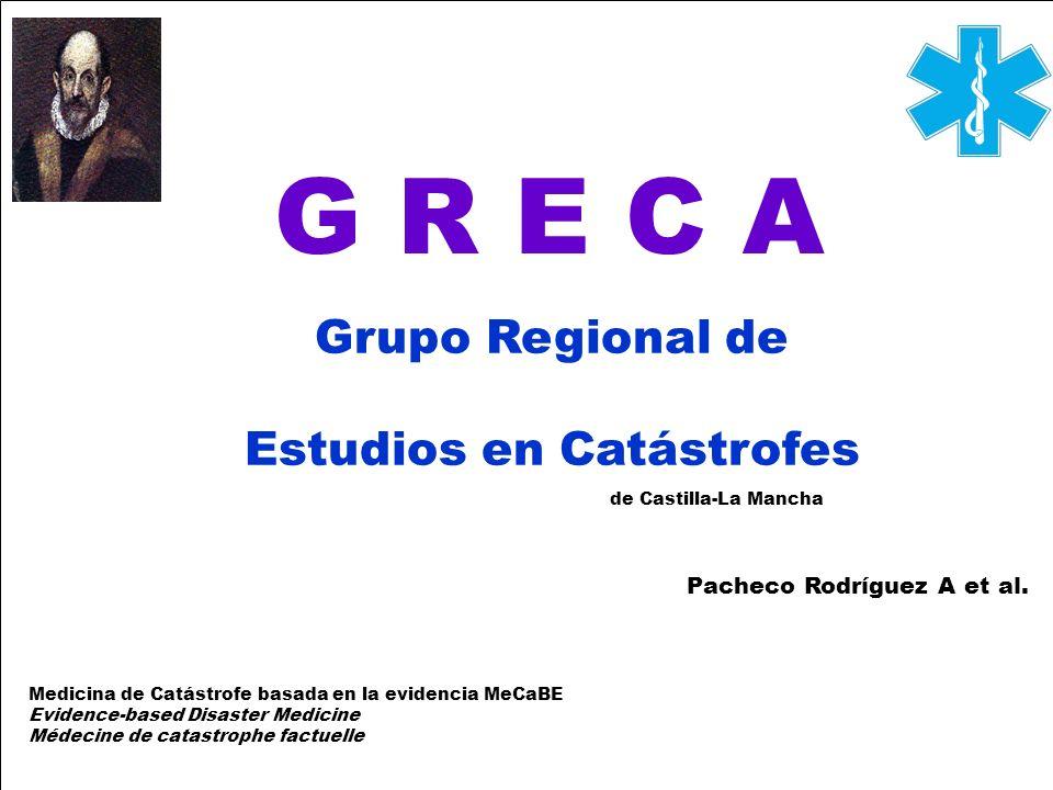 G R E C A Grupo Regional de Estudios en Catástrofes Medicina de Catástrofe basada en la evidencia MeCaBE Evidence-based Disaster Medicine Médecine de