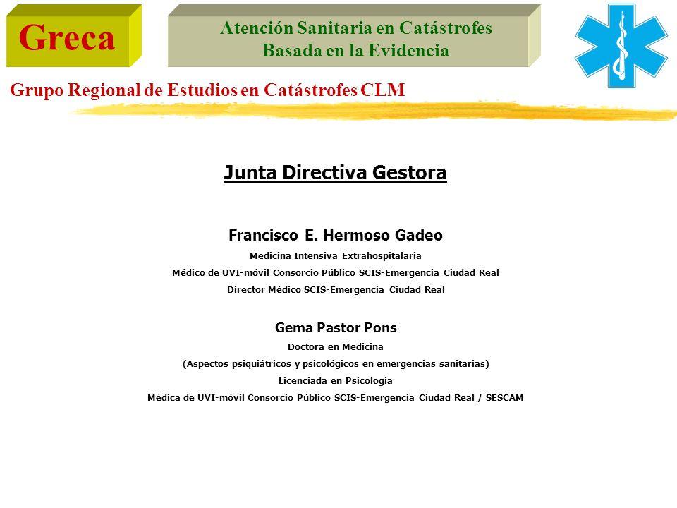 Greca Atención Sanitaria en Catástrofes Basada en la Evidencia Grupo Regional de Estudios en Catástrofes CLM Junta Directiva Gestora Francisco E. Herm