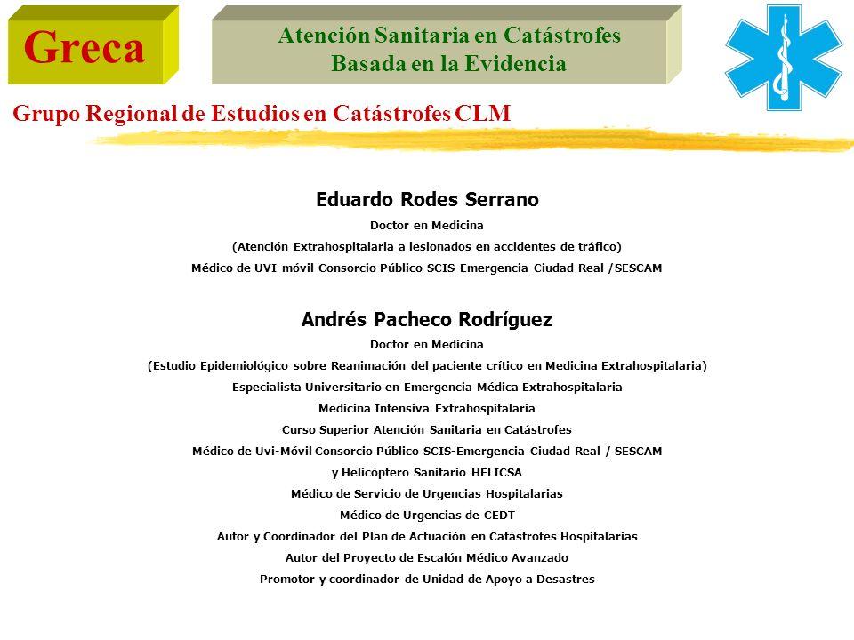 Greca Atención Sanitaria en Catástrofes Basada en la Evidencia Grupo Regional de Estudios en Catástrofes CLM Eduardo Rodes Serrano Doctor en Medicina