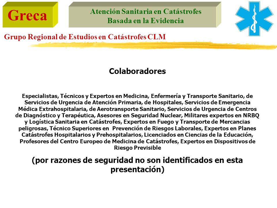 Greca Atención Sanitaria en Catástrofes Basada en la Evidencia Grupo Regional de Estudios en Catástrofes CLM Colaboradores Especialistas, Técnicos y E
