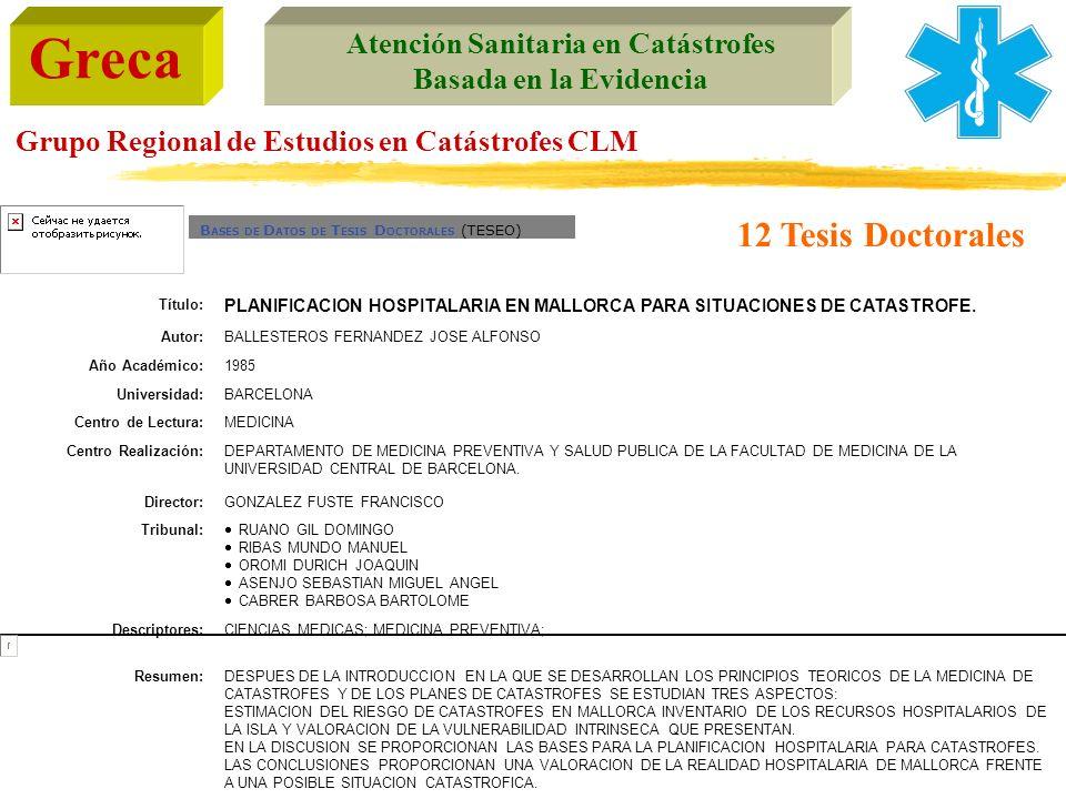 Greca Atención Sanitaria en Catástrofes Basada en la Evidencia Grupo Regional de Estudios en Catástrofes CLM B ASES DE D ATOS DE T ESIS D OCTORALES (T