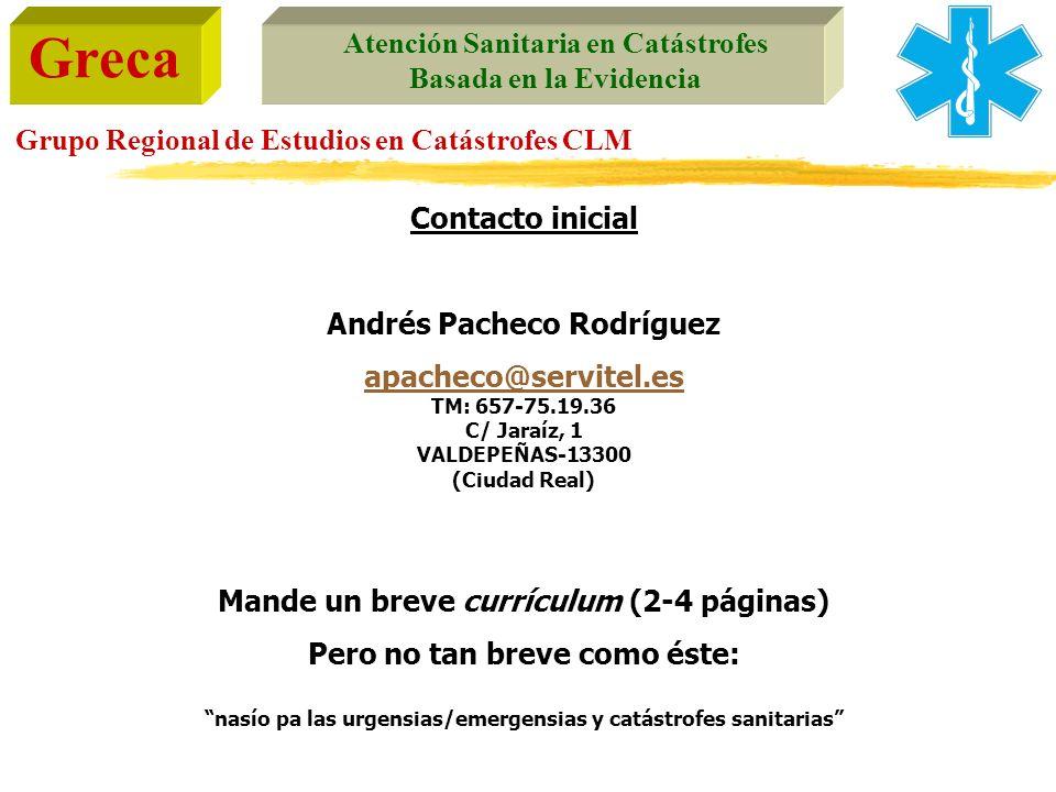 Greca Atención Sanitaria en Catástrofes Basada en la Evidencia Grupo Regional de Estudios en Catástrofes CLM Contacto inicial Andrés Pacheco Rodríguez
