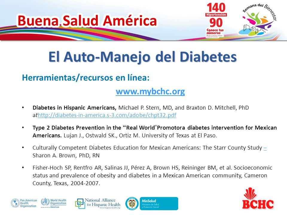 Buena Salud América El Auto-Manejo del Diabetes Herramientas/recursos en línea: www.mybchc.org Diabetes in Hispanic Americans, Michael P. Stern, MD, a