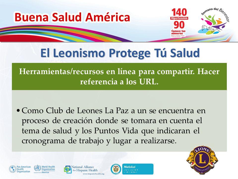Buena Salud América Inserte su logo El Leonismo Protege Tú Salud Herramientas/recursos en línea para compartir. Hacer referencia a los URL. Como Club