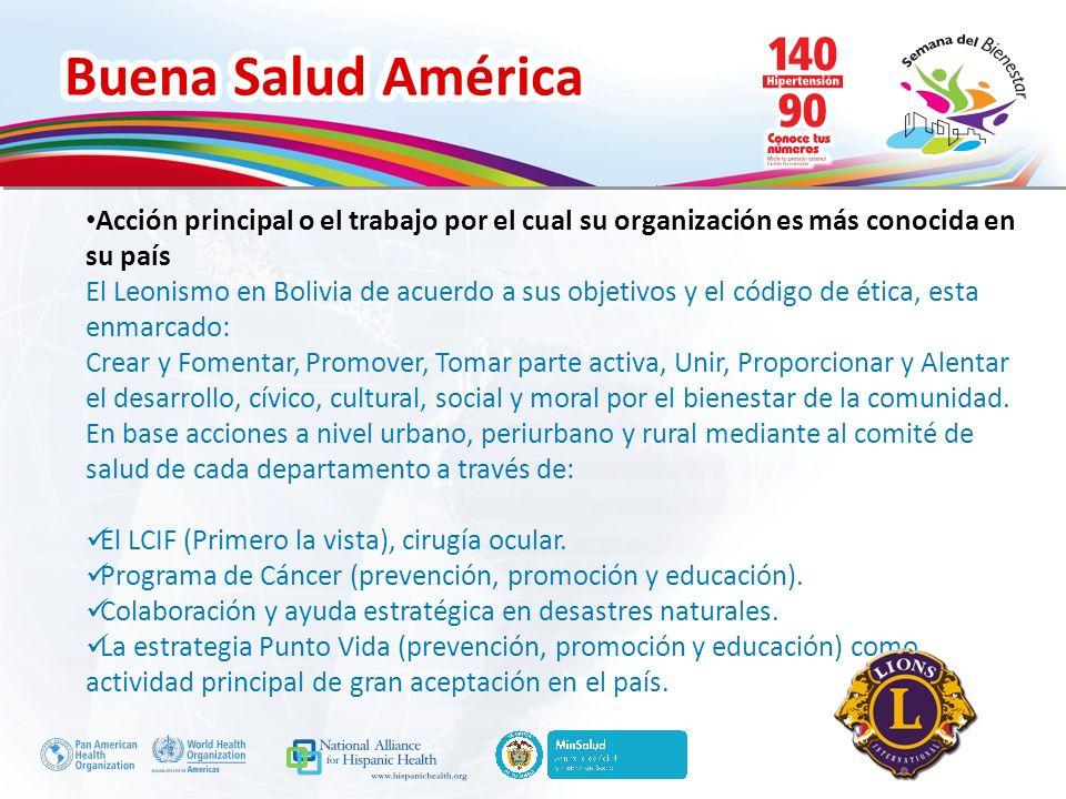 Buena Salud América Inserte su logo Acción principal o el trabajo por el cual su organización es más conocida en su país El Leonismo en Bolivia de acu