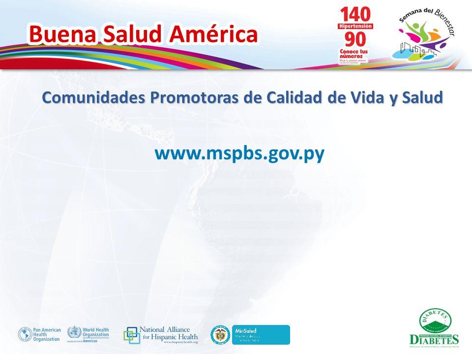 Buena Salud América www.mspbs.gov.py Comunidades Promotoras de Calidad de Vida y Salud