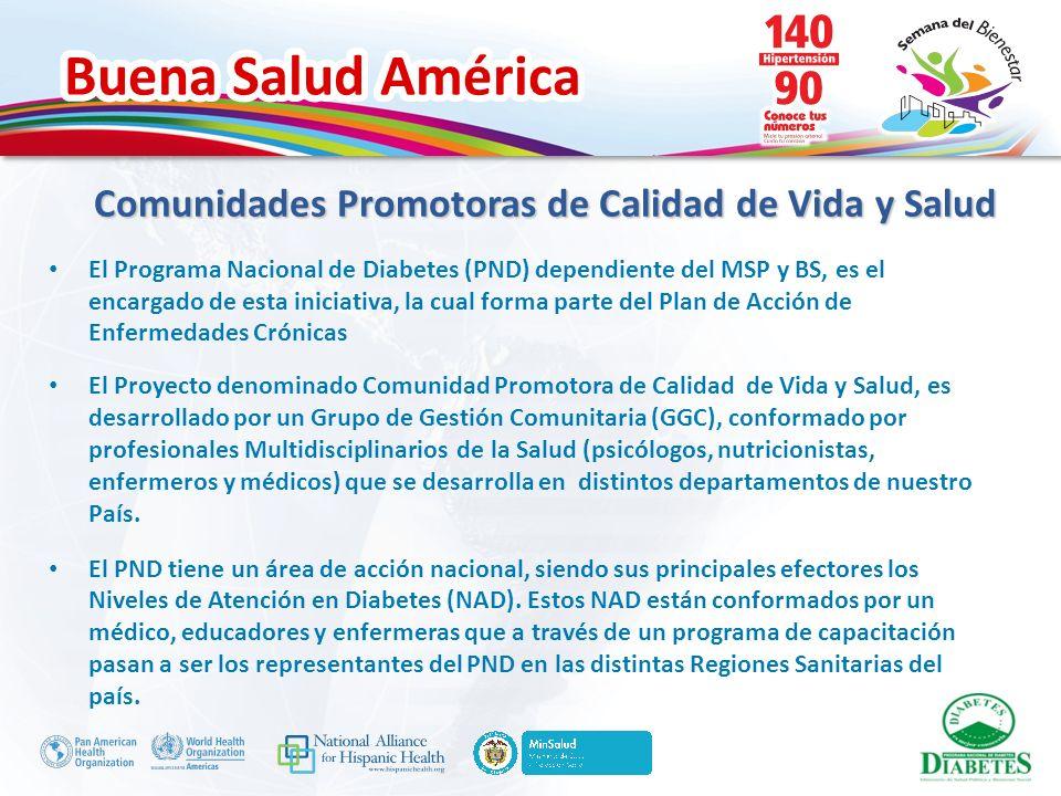 Buena Salud América Comunidades Promotoras de Calidad de Vida y Salud El Programa Nacional de Diabetes (PND) dependiente del MSP y BS, es el encargado
