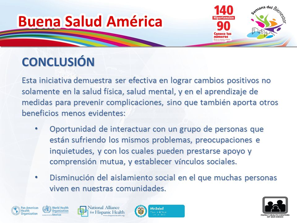 Buena Salud América CONCLUSIÓN Esta iniciativa demuestra ser efectiva en lograr cambios positivos no solamente en la salud física, salud mental, y en