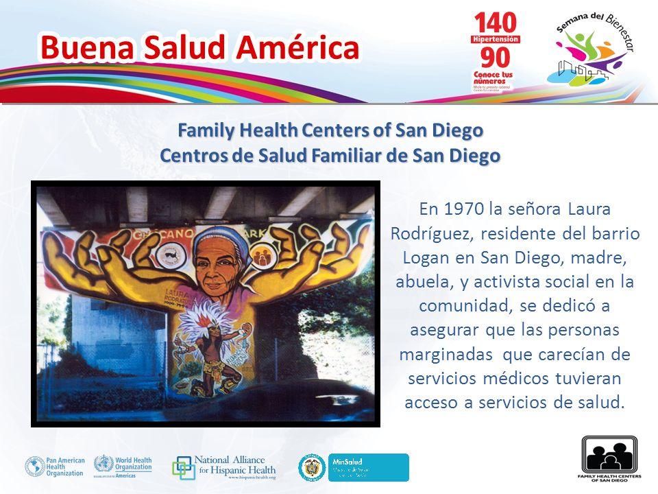 Buena Salud América Family Health Centers of San Diego Centros de Salud Familiar de San Diego En 1970 la señora Laura Rodríguez, residente del barrio