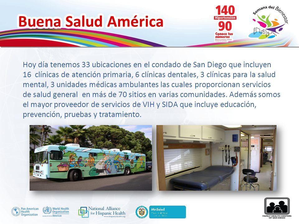 Buena Salud América Hoy día tenemos 33 ubicaciones en el condado de San Diego que incluyen 16 clínicas de atención primaria, 6 clínicas dentales, 3 cl