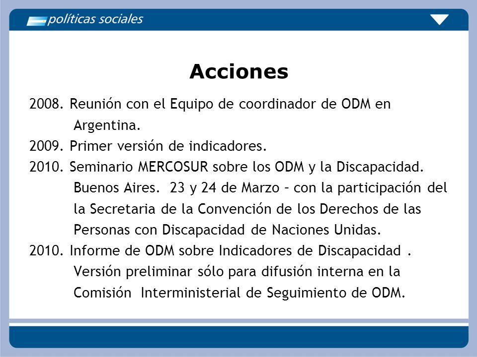 Acciones 2008. Reunión con el Equipo de coordinador de ODM en Argentina. 2009. Primer versión de indicadores. 2010. Seminario MERCOSUR sobre los ODM y