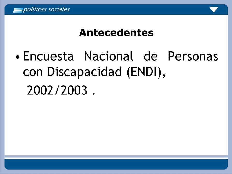 Antecedentes Encuesta Nacional de Personas con Discapacidad (ENDI), 2002/2003.